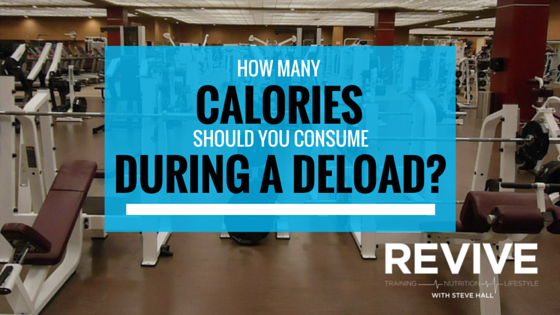 How Many Calories Should You Consume in a Deload? – Revive Stronger